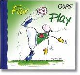 Oups Minibuch, Fair Play