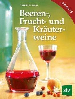 Beeren-, Frucht- und Kräuterweine - Lehari, Gabriele