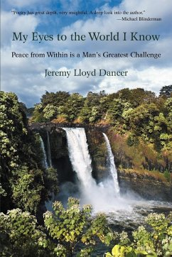 My Eyes to the World I Know: Peace from Within Is a Man's Greatest Challenge - Dancer, Jeremy Lloyd