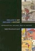 Ireland's Art, Ireland's History: Representing Ireland, 1845 to Present - Bhreathnach-Lynch, Síghle