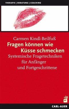 Fragen können wie Küsse schmecken - Kindl-Beilfuß, Carmen