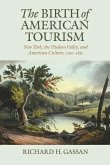 The Birth of American Tourism: New York, the Hudson Valley, and American Culture, 1790-1830