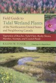 Field Guide to Tidal Wetland Plants of the Northeastern United States and Neighboring Canada: Vegetation of Beaches, Tidal Flats, Rocky Shores, Marshe