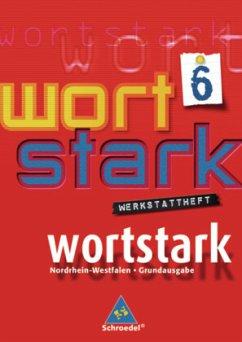 wortstark 6. Werkstattheft. Hauptschule 2008. Nordrhein-Westfalen