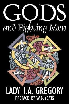 Gods and Fighting Men by Lady I. A. Gregory, Fiction, Fantasy, Literary, Fairy Tales, Folk Tales, Legends & Mythology - Gregory, Lady I. A.