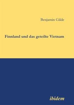 Finnland und das geteilte Vietnam. - Gilde, Benjamin