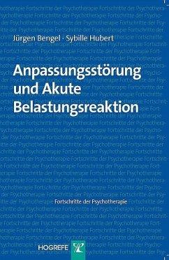 Anpassungsstörung und akute Belastungsreaktion - Bengel, Jürgen; Hubert, Sybille