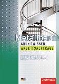 Metallbau Grundwissen. Arbeitsaufträge. Lernfelder 1 - 4