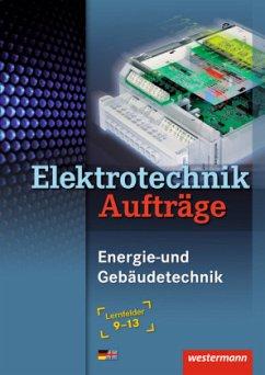 Elektrotechnik, Energie- und Gebäudetechnik, Lernfelder 9-13, Aufträge