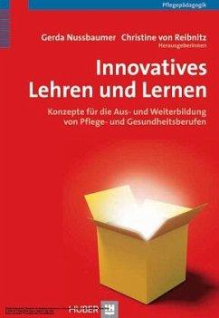 Innovatives Lehren und Lernen - Nussbaumer, Gerda / Reibnitz, Christine von