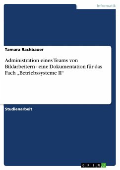 """Administration eines Teams von Bildarbeitern - eine Dokumentation für das Fach """"Betriebssysteme II"""""""