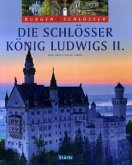 Die Schlösser König Ludwigs II.