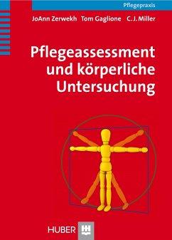 Pflegeassessment und körperliche Untersuchung - Zerwekh, JoAnn;Gaglione, Tom;Miller, C. J.