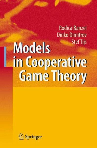 Models in cooperative game theory Dinko Dimitrov, Rodica Branzei, Stef Tijs
