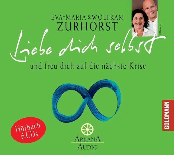 Liebe dich selbst und freu dich auf die nächste Krise, 6 Audio-CDs - Zurhorst, Eva-Maria; Zurhorst, Wolfram