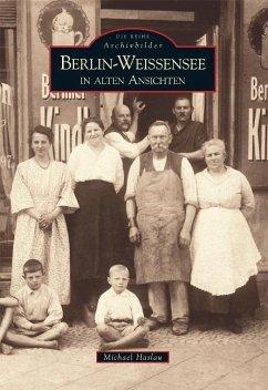 Berlin-Weißensee in alten Ansichten - Haslau, Michael