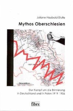 Mythos Oberschlesien - Haubold-Stolle, Juliane