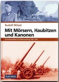 Mit Mörsern, Haubitzen und Kanonen - Witzel, Rudolf
