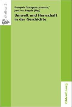 Umwelt und Herrschaft in der Geschichte. Environnement et pouvoir: une approche historique