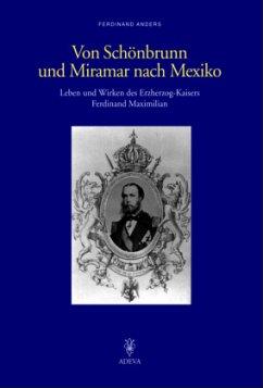 Von Schönbrunn und Miramar nach Mexiko - Anders, Ferdinand