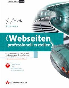 Webseiten professionell erstellen - Programmierung, Design und Administration von Webseiten - Münz, Stefan