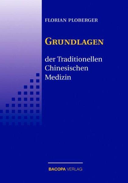 Die Grundlagen der Traditionellen Chinesischen Medizin - Ploberger, Florian