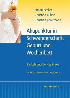 Akupunktur in Schwangerschaft, Geburt und Wochenbett - Becker, Simon; Weber, Claudine
