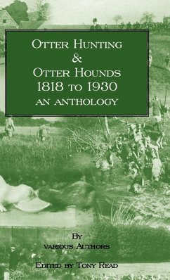 Otter Hunting & Otter Hounds - 1818 to 1930 - An Anthology