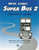 Here comes Super Bus 2. Teacher's Book
