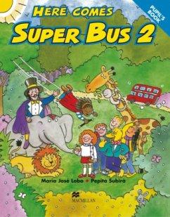 Here comes Super Bus 2. Pupil's Book - Lobo, Maria José; Subirà, Pepita