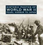 Historic Photos of World War II: Pearl Harbor to Japan: Pearl Harbor to Japan