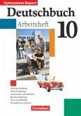 Deutschbuch 10. Jahrgangsstufe. Arbeitsheft mit Lösungen. Gymnasium Bayern