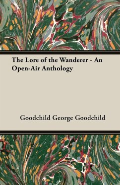 The Lore of the Wanderer - An Open-Air Anthology - George Goodchild, Goodchild George Goodchild