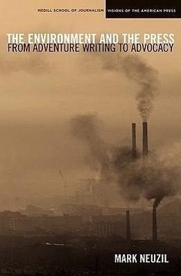 The Environment and the Press: From Adventure Writing to Advocacy - Neuzil, Mark