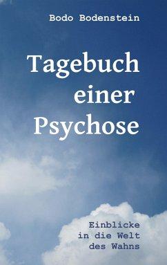 Tagebuch einer Psychose - Bodenstein, Bodo