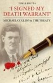I Signed My Death Warrant: Micheal Collins & the Treaty