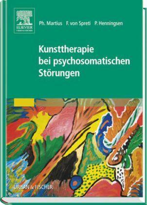 Kunsttherapie bei psychosomatischen Störungen - Martius, Philipp / Spreti, Flora von / Henningsen, Peter (Hrsg.)