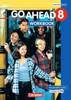 Go Ahead 8. Jahrgangsstufe. Workbook mit CD. Realschule Bayern