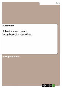 Schadensersatz nach Vergaberechtsverstößen - Wilke, Sven