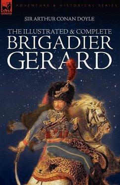 The Illustrated & Complete Brigadier Gerard - Doyle, Arthur Conan