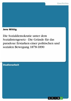 Die Sozialdemokratie unter dem Sozialistengesetz - Die Gründe für das paradoxe Erstarken einer politischen und sozialen Bewegung 1878-1890