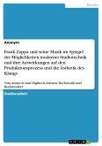 Frank Zappa und seine Musik im Spiegel der Möglichkeiten moderner Studiotechnik und ihre Auswirkungen auf den Produktionsprozess und die Ästhetik des Klangs