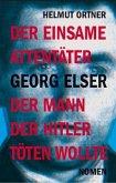 Georg Elser: Der einsame Attentäter - Der Mann, der Hitler töten wollte