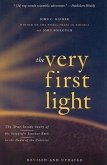The Very First Light: The True Inside Story of the Scientific Journey Back to the Dawn of the Universe