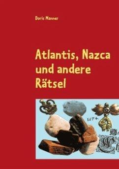 Atlantis, Nazca und andere Rätsel
