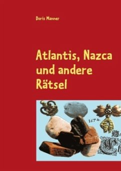 Atlantis, Nazca und andere Rätsel - Manner, Doris