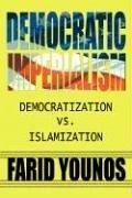 Democratic Imperialism: Democratization vs. Islamization - Younos, Farid