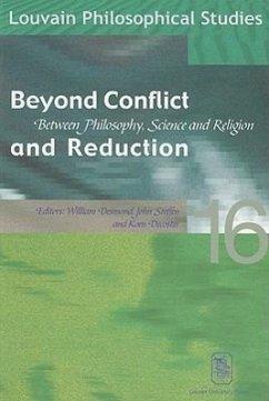 Beyond Conflict and Reduction: Between Philosophy, Science and Religion - Herausgeber: Desmond, William Decoster, Koen Steffen, John