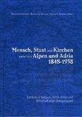 Mensch, Staat und Kirchen zwischen Alpen und Adria 1848-1938