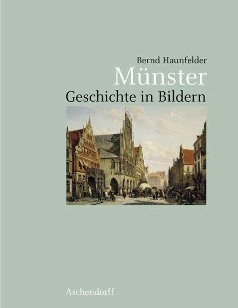 Münster : Geschichte in Bildern. - Haunfelder, Bernd